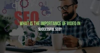 What is the Importance of Video in Successful SEO?